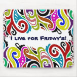 I LIVE FOR FRIDAY'S ~ Mousepad