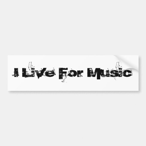 I Live For Music Bumper Stickers