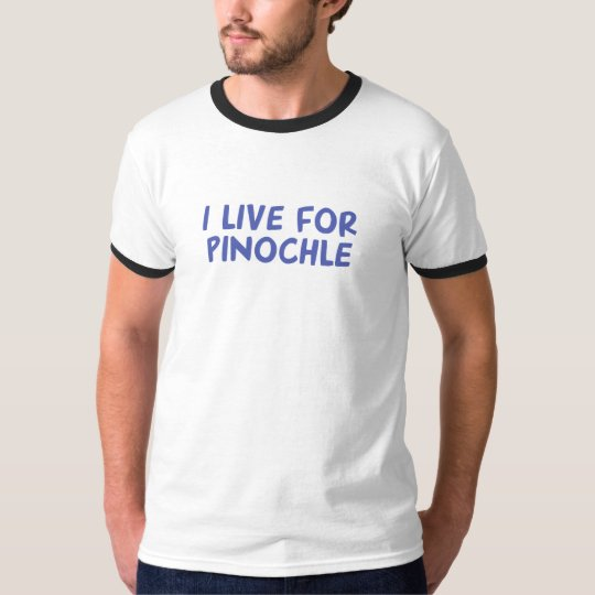 I Live for Pinochle T-Shirt
