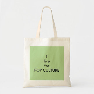 I live for POP CULTURE Quote Tote Bag