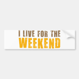 I Live For The Weekend Bumper Sticker