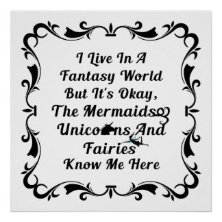 I Live In A Fantasy World Poster