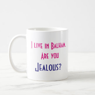 I live in Balham. Are you jealous? Coffee Mug
