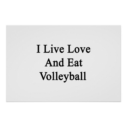 I Live Love And Eat Volleyball Posters