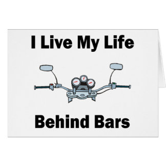 I Live My Life Behind Bars Greeting Cards