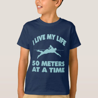 I LIVE MY LIFE FIFTY METERS AT A TIME SHIRTS