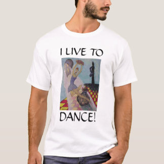 I LIVE TO DANCE! T-Shirt