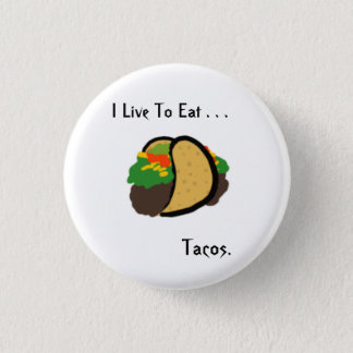 I Live To Eat . . . Tacos. button