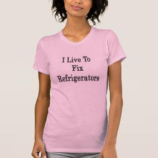I Live To Fix Refrigerators Tshirts
