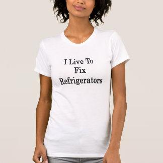 I Live To Fix Refrigerators Tee Shirts