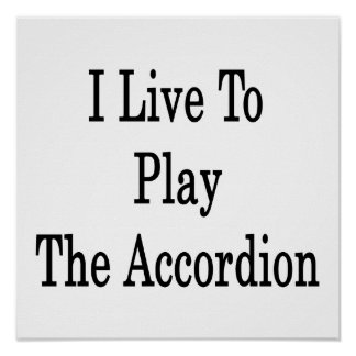I Live To Play The Accordion Print