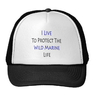 I Live To Protect The Wild Marine Life Hats