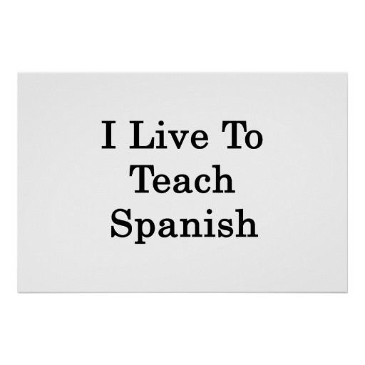 I Live To Teach Spanish Posters