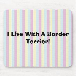 I Live With A Border Terrier Mousepad