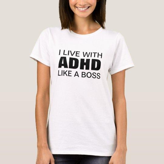 I live with ADHD like a boss T-Shirt