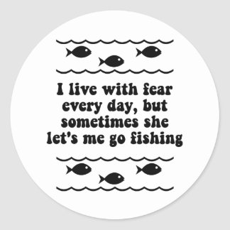 I live with fear every day. round sticker