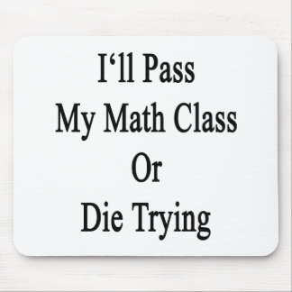 I ll Pass My Math Class Or Die Trying Mousepad
