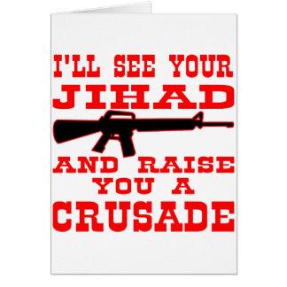 I ll See Your Jihad And Raise You A Crusade Greeting Card