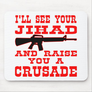 I ll See Your Jihad And Raise You A Crusade Mousepads