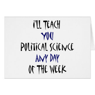 I ll Teach You Political Science Any Day Of The We Greeting Card