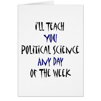 I ll Teach You Political Science Any Day Of The We Cards