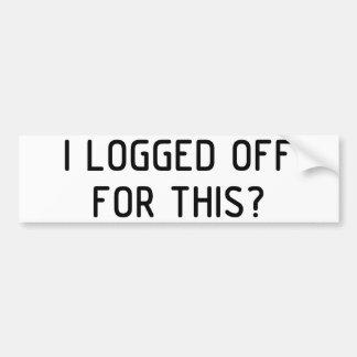 I Logged Off Bumper Sticker