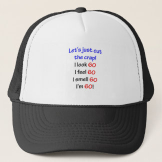 I look 60, I feel 60, I smell 60, I'm 60! Trucker Hat