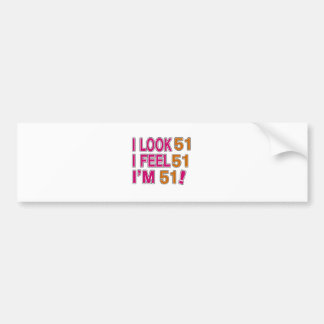 I Look And I Feel 51 Bumper Sticker