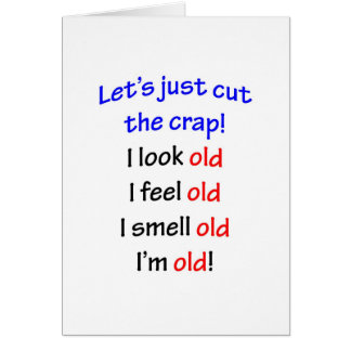 I look old, I feel old ... Card