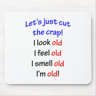 I look old, I feel old ... Mouse Pad