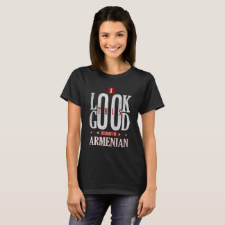 I Look This Good Because I'm Armenian Nationality T-Shirt