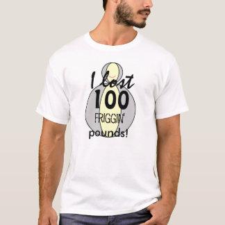 I lost 100 friggin' pounds t shirt