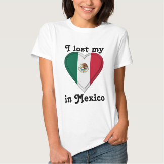 I lost my heart in Mexico Shirts