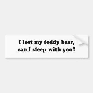 I LOST MY TEDDY BEAR CAN I SLEEP WITH YOU BUMPER STICKER