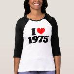 I LOVE 1975 SHIRTS