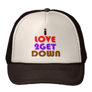 i love 2 get down and dirty cap