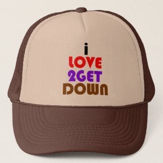 i love 2 get down and dirty trucker hat