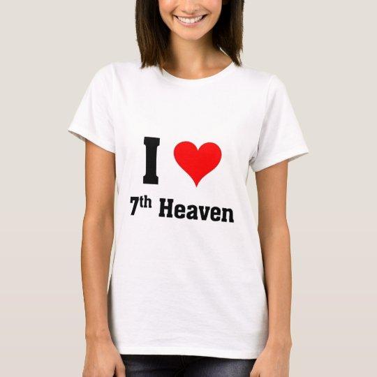 I love 7th  heaven T-Shirt
