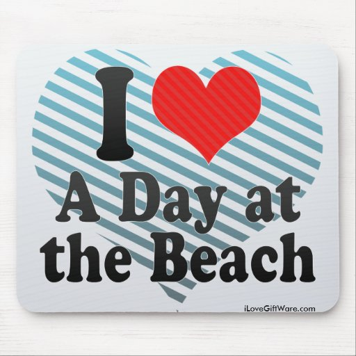I Love A Day at+the Beach Mouse Pad