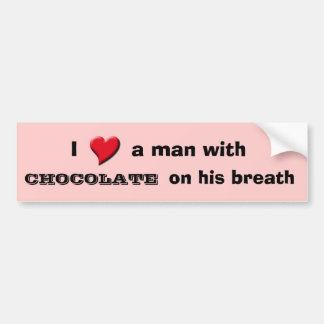 I love a man with chocolate on his breath bumper sticker