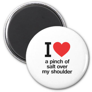 I Love a Pinch of Salt Over My Shoulder Magnet