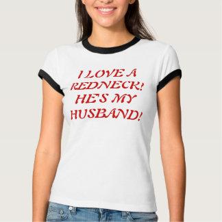 I LOVE A REDNECK!HE'S MY HUSBAND! T-Shirt