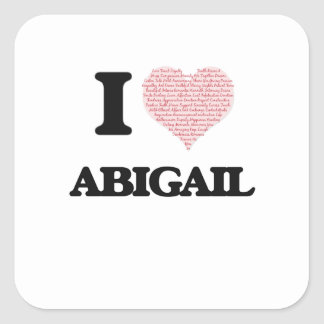 I love Abigail (heart made from words) design Square Sticker