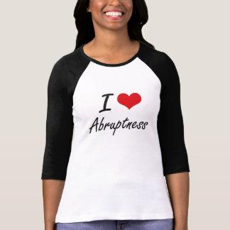I Love Abruptness Artistic Design T Shirt