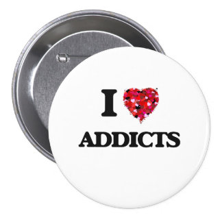 I Love Addicts 7.5 Cm Round Badge