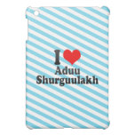 I love Aduu Shurguulakh iPad Mini Case