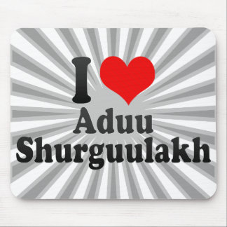 I love Aduu Shurguulakh Mouse Pad