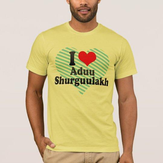 I love Aduu Shurguulakh T-Shirt