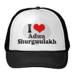 I love Aduu Shurguulakh Trucker Hats