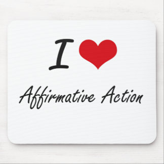 I Love Affirmative Action Artistic Design Mouse Pad